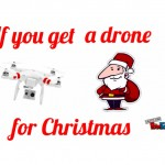 if you get a drone for christmas big