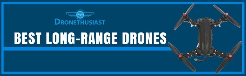best long range drones dronethusiast