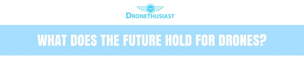 what does the future hold for drones