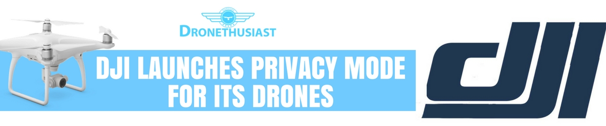 dji launches privacy mode for its drones