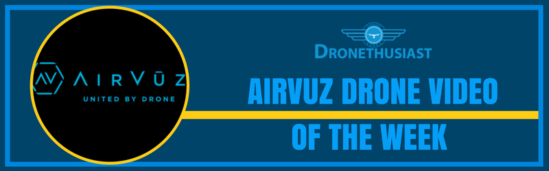 AIRVUZ DRONE VIDEO OF THE WEEK