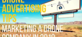 Drone Advertising Tips – Marketing A Drone Company In 2018