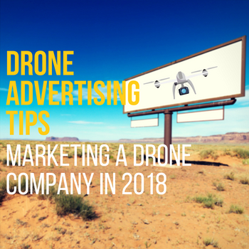Drone Advertising Tips - Marketing A Drone Company In 2019