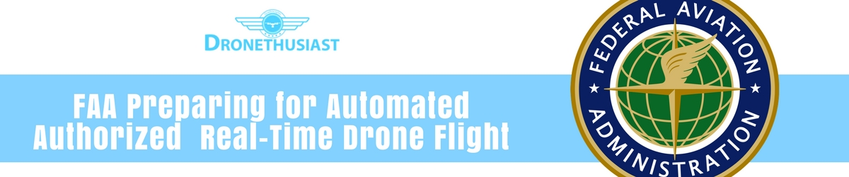 FAA Preparing for Automated Authorized Real-Time Drone Flight
