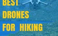 Best Drones For Hiking – Hiking Drone Review Guide [Summer 2018]