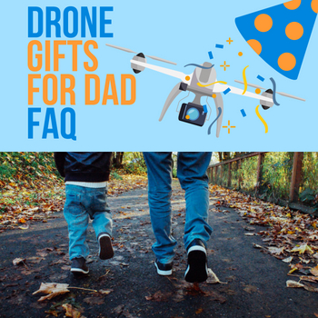 drone gifts for dad faq