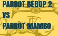 Parrot Mambo vs Parrot Bebop 2 – [Parrot Drones Comparison Guide]