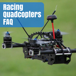 racing quadcopters faq