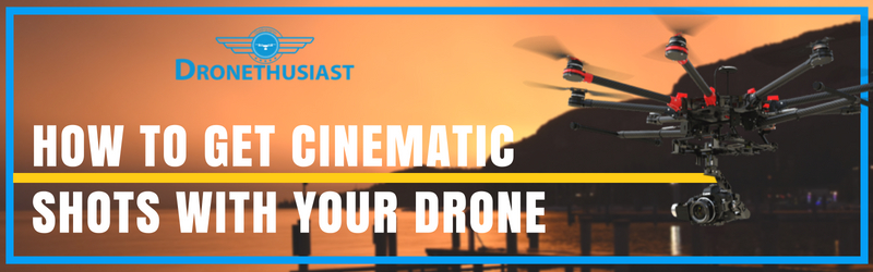 how to get cinematic drone shots