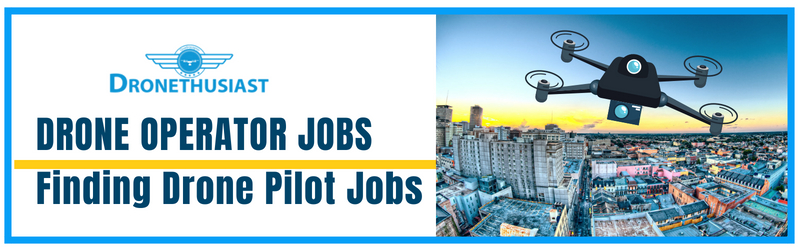 Drone Operator Jobs >> Drone Operator Jobs How To Find Drone Pilot Jobs In 2019