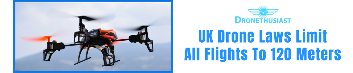 uk drone laws limit all flights to 120 meters