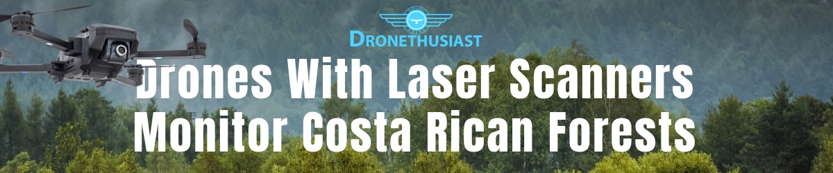 drones with laser scanners monitor costa rican forests