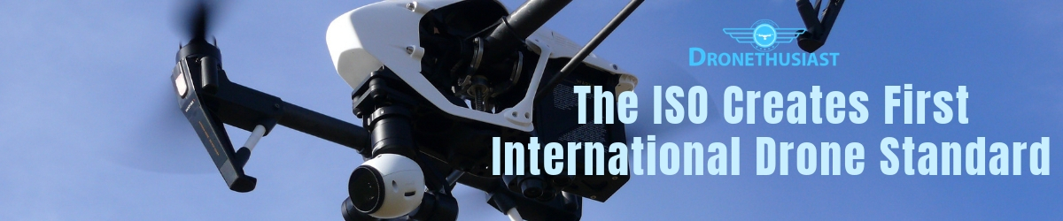 ISO CREATES FIRST INTERNATIONAL DRONE STANDARD