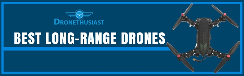 best long range drones dronethusiast