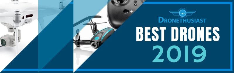 Best Drones Fall 2019 - Dronethusiast Reviews all the Best