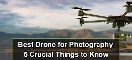 Best Drone for Photography : 5 Crucial Things to Know
