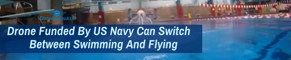 Drone Funded By US Navy Can Switch Between Swimming And Flying