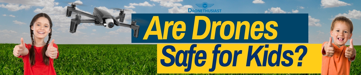 are drones safe for kids_ dronethusiast