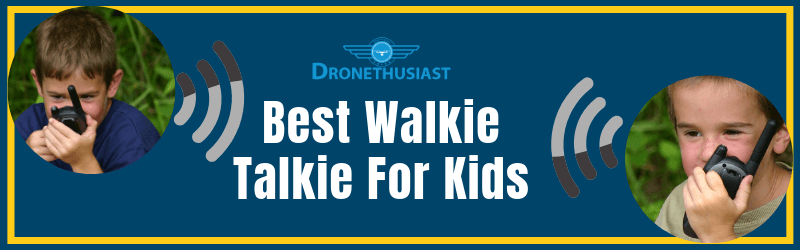 best walkie talkies for kids dronethusiast