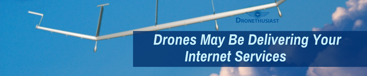 drones may be delivering your internet services dronethusiast