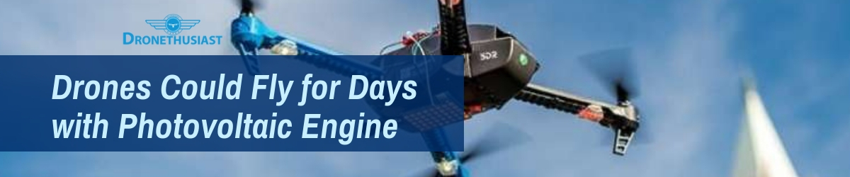 Drones Could Fly for Days with Photovoltaic Engine