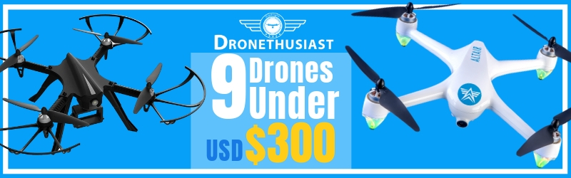 Top 9 Best Drones Under USD $300 [Fall 2019]