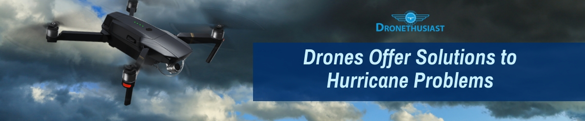 Drones Offer Solutions to Hurricane Problems