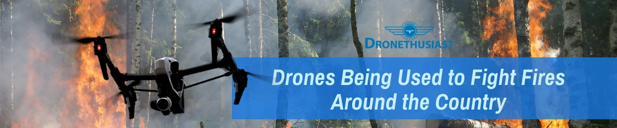 drones fight fires around the country